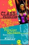 Class-Passing : Social Mobility in Film and Popular Culture, Foster, Gwendolyn Audrey, 0809326558