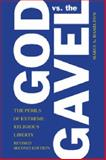 God vs. the Gavel : The Perils of Extreme Religious Liberty, Hamilton, Marci A., 110745655X