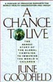 A Chance to Live : The Heroic Story of the Global Campaign to Immunize the World's Children, Goodfield, June, 002544655X