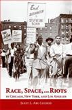 Race, Space, and Riots in Chicago, New York, and Los Angeles, Abu-Lughod, Janet L., 0199936552