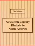 Nineteenth-Century Rhetoric in North America, Johnson, Nan, 0809316552