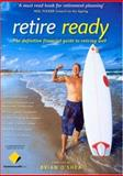 Retire Ready : The Definitive Financial Guide to Retiring Well, O'Shea, Brian and Commonwealth Bank of Australia Staff, 0868406554