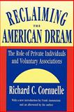 Reclaiming the American Dream : The Role of Private Individuals and Voluntary Associations, Cornuelle, Richard C., 1560006552