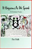 It Happens As We Speak -- a Feminist Poe, Falk, Patti, 1891386557