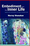 Embodiment and the Inner Life : Cognition and Consciousness in the Space of Possible Minds, Shanahan, Murray, 0199226555