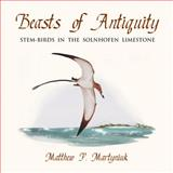 Beasts of Antiquity : Stem-Birds in the Solnhofen Limestone, Martyniuk, Matthew P., 0988596555