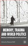 Memory, Trauma and World Politics : Reflections on the Relationship Between Past and Present, Bell, Duncan, 0230006566