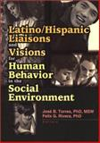 Latino/Hispanic Liaisons and Visions for Human Behavior in the Social Environment, Felix G Rivera, 0789016567