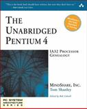 The Unabridged Pentium 4 : IA32 Processor Genealogy, MindShare, Inc. Staff and Shanley, Tom, 032124656X