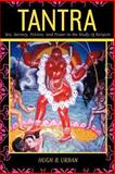 Tantra -Sex, Secrecy Politics and Power in the Study of Religions 9780520236561