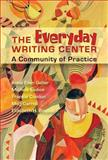 The Everyday Writing Center : A Community of Practice, Eodice, Michele and Carroll, Meg, 0874216567