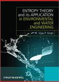 Entropy Theory and Its Application in Environmental and Water Engineering, Singh, Vijay P., 1119976561