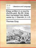 Elegy Written in a Country Church-Yard by Mr Gray and Translated into Italian Verse by J Giannini, L L D, Thomas Gray, 1170676561