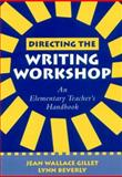 Directing the Writing Workshop : An Elementary Teacher's Handbook, Gillet, Jean Wallace and Beverly, Lynn, 1572306564