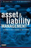 Asset and Liability Management : A Guide to Value Creation and Risk Control, Dermine, Jean and Bissada, Youssef F., 0273656562