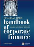 Financial Times Handbook of Corporate Finance : A Business Companion to Financial Markets, Decisions and Techniques, Arnold, Glen, 0273726560