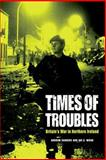 Times of Troubles : Britain's War in Northern Ireland, Sanders, Andrew, 0748646566