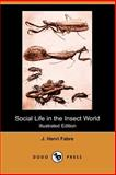 Social Life in the Insect World, J. Henri Fabre, 1406516562