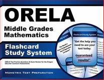 ORELA Middle Grades Mathematics Flashcard Study System : ORELA Test Practice Questions and Exam Review for the Oregon Educator Licensure Assessments, ORELA Exam Secrets Test Prep Team, 161403656X