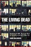 The Living Dead : Switched off, Zoned Out - the Shocking Truth about Office Life, Bolchover, David, 184112656X