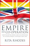 Empire and Co-Operation : How the British Empire Used Co-Operatives in Its Development Strategies 1900-1970, Rhodes, Rita, 1906566569