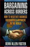 Bargaining Across Borders : How to Conduct Business Successfully Anywhere in the World, Foster, Dean Allen, 0070216568