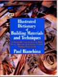 Illustrated Dictionary of Building Materials and Techniques : An Invaluable Sourcebook to the Tools, Terms, Materials, and Techniques Used by Building Professionals, Bianchina, Paul, 0471576565