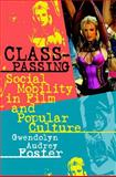 Class-Passing : Social Mobility in Film and Popular Culture, Foster, Gwendolyn Audrey, 0809326566