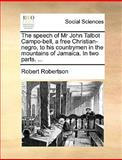 The Speech of Mr John Talbot Campo-Bell, a Free Christian-Negro, to His Countrymen in the Mountains of Jamaica in Two Parts, Robert Robertson, 1170656560