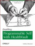 Enabling Programmable Self with HealthVault : An Accessible Personal Health Record, Bhandari, Vaibhav, 1449316565