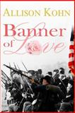 Banner of Love, Allison Kohn, 1495476561