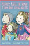 Princess Katie the Brave: a Story about Living with TSC, Jennifer Flinn, 1499296568