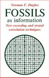 Fossils as Information : New Recording and Stratal Correlation Techniques, Hughes, Norman Francis, 0521366569