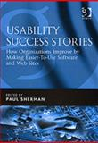 Usability Success Stories : How Organizations Improve by Making Easier-to-Use Software and Web Sites, , 0566086565