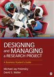 Designing and Managing a Research Project : A Business Student's Guide, Polonsky, Michael Jay and Waller, David S., 1452276560