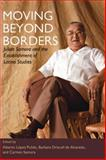 Moving Beyond Borders : Julian Samora and the Establishment of Latino Studies, , 0252076567