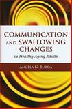 Communication and Swallowing Changes in Healthy Aging Adults, Burda, Angela N., 0763776564