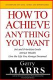 How to Achieve Anything You Want, Gerry Marrs, 1499586566