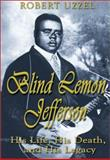 Blind Lemon Jefferson : His Life, His Death, and His Legacy, Uzzel, Robert L., 1571686568