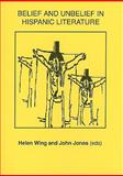 Belief and Unbelief in Hispanic Literature : Papers from a Conference at the University of Hall, 12 and 13 December 1994, Helen Wing, John Jones, 0856686565