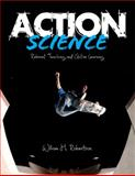 Action Science : Relevant Teaching and Active Learning, Robertson, William H., 145225656X