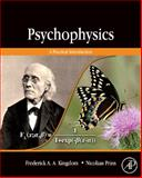 Psychophysics : A Practical Introduction, Kingdom, Frederick A. A. and Prins, Nicolaas, 0123736560