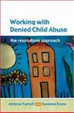 Working with Denied Child Abuse : The Resolutions Approach, Turnell, Andrew and Essex, Susanne, 0335216560