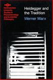 Heidegger and the Tradition, Marx, Werner, 0810106566