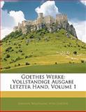 Goethes Werke: Vollstandige Ausgabe Letzter Hand, Volume 1, Silas White, 1142136566