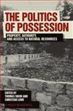 The Politics of Possession : Property, Authority, and Access to Natural Resources, , 1405196564