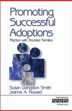 Promoting Successful Adoptions : Practice with Troubled Families, Smith, Susan Livingston and Howard, Jeanne A., 0761906568