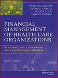 Financial Management of Health Care Organizations : An Introduction to Fundamental Tools, Concepts and Applications, Zelman, William N. and McCue, Michael J., 111846656X