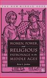 Women, Power, and Religious Patronage in the Middle Ages, Jordan, Erin L., 1403966567