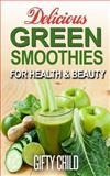Delicious Green Smoothies for Health and Beauty, Gifty Child, 1500296562